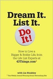 Dream It. List It. Do It!: The 43things.com Guide to Creating Your Own Life List  by  Lia Steakley