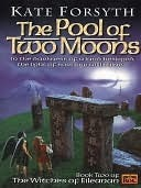 The Pool of Two Moons (The Witches of Eileanan, #2) Kate Forsyth