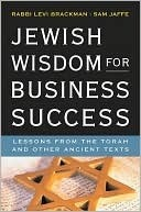 Jewish Wisdom for Business Success: Lessons from the Torah and Other Ancient Texts Levi Brackman