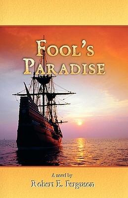 Fools Paradise  by  Robert E. Ferguson
