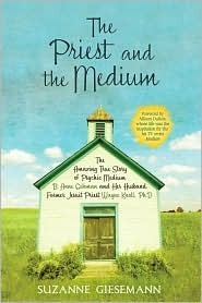 The Priest and the Medium: The Amazing True Story of Psychic Medium B. Anne Gehman and Her Husband, Former Jesuit Priest Wayne Knoll, Ph.D.  by  Suzanne R. Giesemann