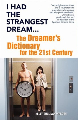 I Had the Strangest Dream...: The Dreamers Dictionary for the 21st Century  by  Kelly Sullivan Walden