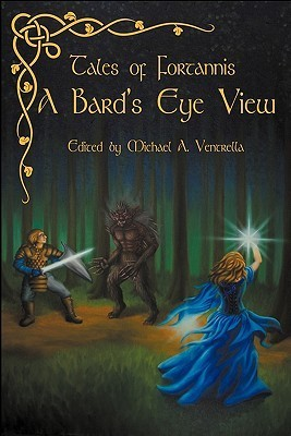 Tales of Fortannis: A Bards Eye View Michael A. Ventrella