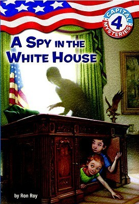 A Spy in the White House (Capital Mysteries #4) Ron Roy
