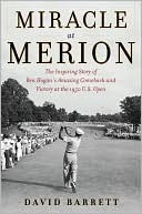 Miracle at Merion: The Inspiring Story of Ben Hogans Amazing Comeback and Victory at the 1950 U.S. Open  by  David B. Barrett