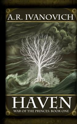 Haven: War of the Princes A. R. Ivanovich and Michelle Ivanovich