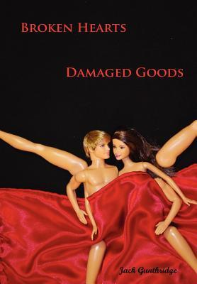 Broken Hearts Damaged Goods  by  Jack Gunthridge