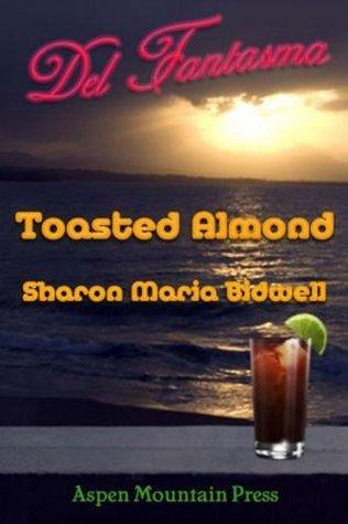 Toasted Almond (Del Fantasma, #2011 July)  by  Sharon Maria Bidwell