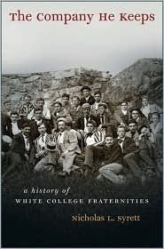 The Company He Keeps: A History of White College Fraternities  by  Nicholas L. Syrett
