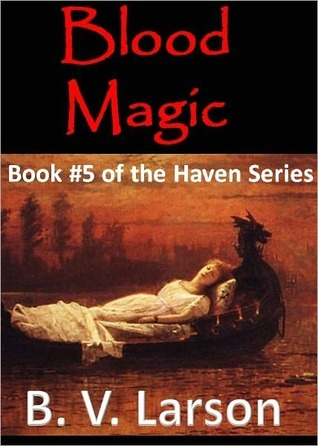 Blood Magic (Haven, #5)  by  B.V. Larson