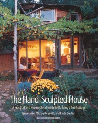 The Hand-Sculpted House: A Philosophical and Practical Guide to Building a Cob Cottage (The Real Goods Solar Living Book)  by  Ianto Evans