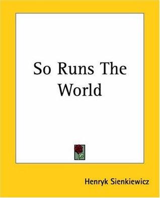 So Runs The World Henryk Sienkiewicz