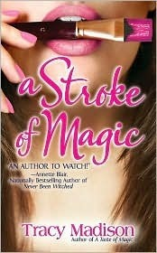 A Stroke of Magic (Magic, #2) Tracy Madison