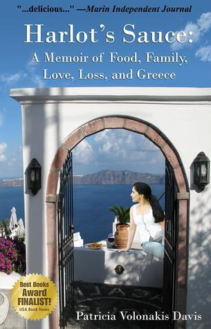 Harlots Sauce: A Memoir of Food, Family, Love, Loss, and Greece Patricia V. Davis