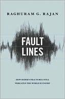 Fault Lines: How Hidden Fractures Still Threaten the World Economy Raghuram G. Rajan