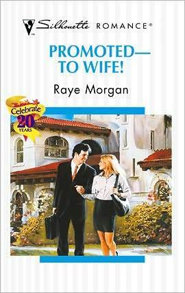 Promoted To Wife!  by  Raye Morgan