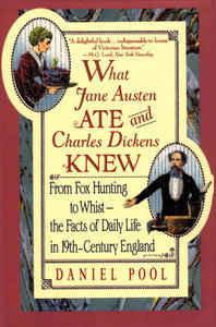 Book Review: Daniel Pool's What Jane Austen Ate and Charles Dickens Knew: From Fox Hunting to Whist – the Facts of Daily Life in 19th-Century England