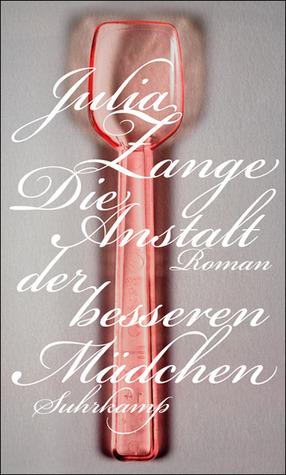 Die Anstalt der besseren Mädchen: Roman  by  Julia Zange