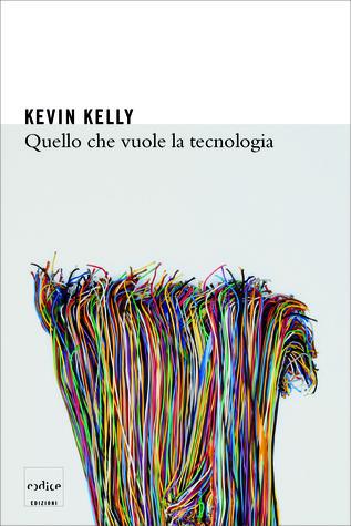 Quello che vuole la tecnologia (2011) by Kevin Kelly