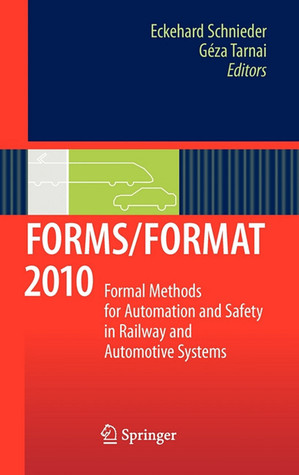 Forms/Format 2010: Formal Methods For Automation And Safety In Railway And Automotive Systems Eckehard Schnieder