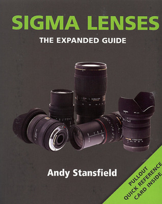 Sigma Lenses: Series: The Expanded Guide Series  by  Andy Stansfield