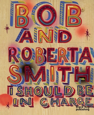 I Should be in Charge: Bob and Roberta Smith Bob Smith