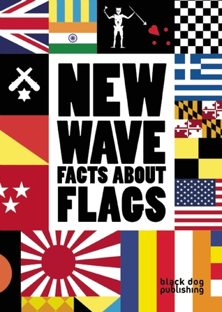 New Wave: Facts About Flags  by  Duncan McCorquodale