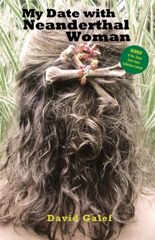 My Date With Neanderthal Woman  by  David Galef