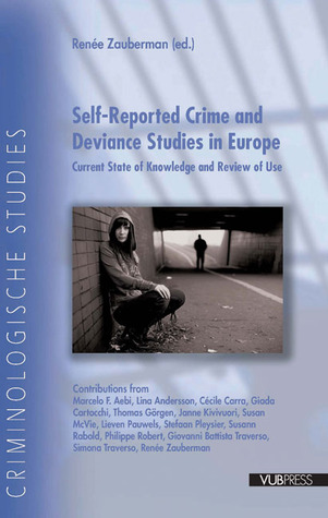 Self-Reported Crime and Deviance Studies in Europe: Current State of Knowledge and Review of Use  by  Renee Zauberman