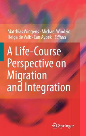 A Life Course Perspective On Migration And Integration  by  Matthias Wingens