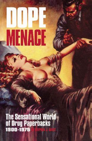 Dope Menace: The Sensational World of Drug Paperbacks, 1900-1975 Stephen J. Gertz
