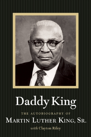 Daddy King by Martin Luther King Sr. — Reviews, Discussion ...