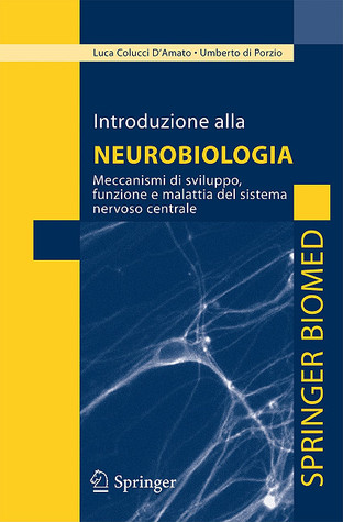 Introduzione Alla Neurobiologia: Meccanismi Di Sviluppo, Funzione E Malattia del Sistema Nervoso Centrale Cesare Colucci DAmato