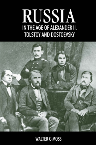 Russia in the Age of Alexander II, Tolstoy and Dostoevsky Walter G. Moss
