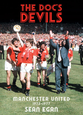 The Docs Devils: Manchester United 1972-1977  by  Sean Egan