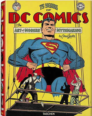 75 Years Of DC Comics. The Art of Modern Mythmaking  by  Paul Levitz