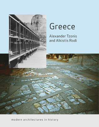 Greece: Modern Architectures in History Alexander Tzonis