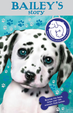 Battersea Dogs Home: Baileys Story  by  Battersea Dogs & Cats Home