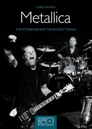 Metallica: The Stories Behind the Biggest Songs (Stories Behind Books)  by  Chris Ingham