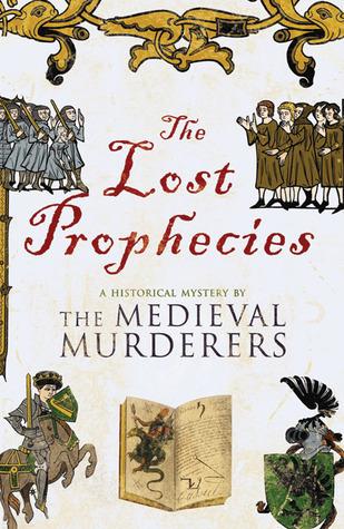 The Lost Prophecies (The Medieval Murderers #4) - The Medieval Murderers, Michael Jecks, Susanna Gregory, Ian Morson, Philip Gooden, Simon Beaufort, Bernard Knight