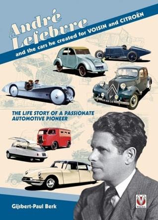 Andre Lefebvre and the Cars He Created at Voisin and Citroen Gijsbert-Paul Berk
