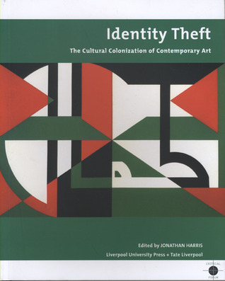 Identity Theft: Cultural Colonisation and Contemporary Art Jonathan Harris