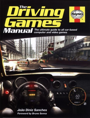 The Driving Games Manual: The ultimate guide to all car-based computer and video games  by  João Diniz Sanches