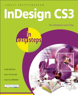 InDesign CS3 in Easy Steps: for Windows and Mac  by  Robert Shufflebotham
