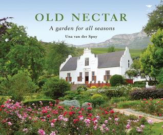 Old Nectar: A Garden for All Seasons Una Van der Spuy