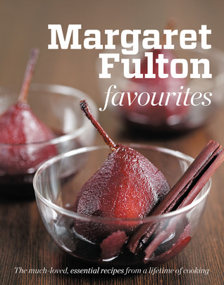 Margaret Fulton Favourites: The Much-Loved, Essential Recipes From A Lifetime Of Cooking  by  Margaret Fulton