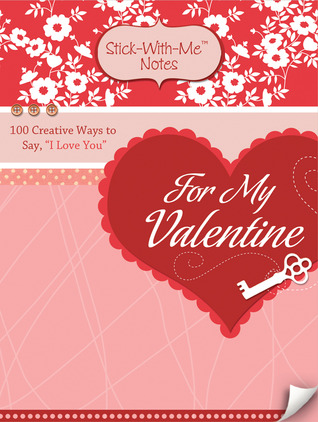 For My Valentine: 100 Creative Ways to Say, I Love You  by  Various