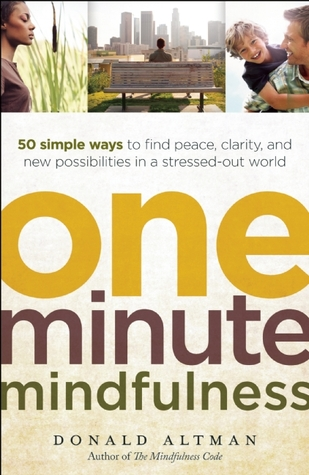 One-Minute Mindfulness: 50 Simple Ways to Find Peace, Clarity, and New Possibilities in a Stressed-Out World (2011)