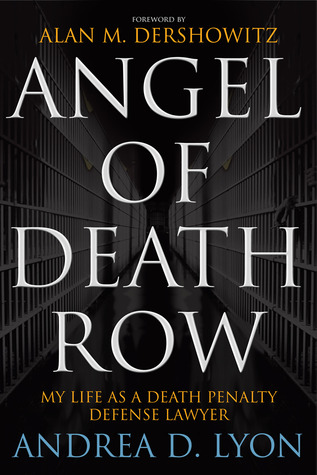 Angel of Death Row: My Life as a Death Penalty Defense Lawyer (2010) by Andrea D. Lyon