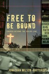 Free to Be Bound: Church Beyond the Color Line